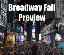 Your Broadway Fall Preview! 2017 Edition
