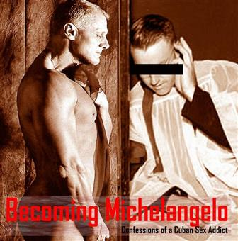 Becoming Michelangelo: Confessions of a Cuban Sex Addict