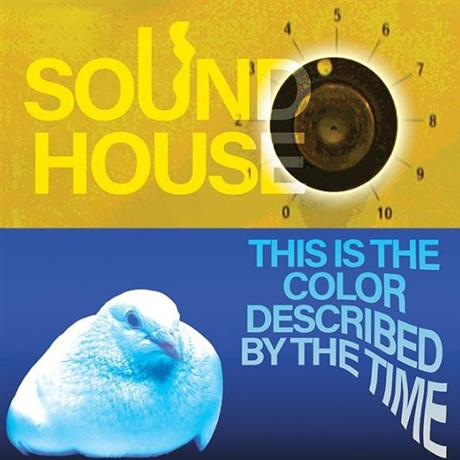 Sound House + This Is The Color Described By The Time