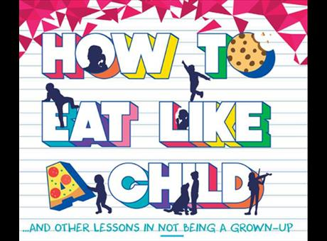 How To Eat Like a Child and Other Lessons