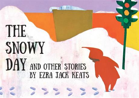 The Snow Day and Other Stories by Ezra Jack Keats